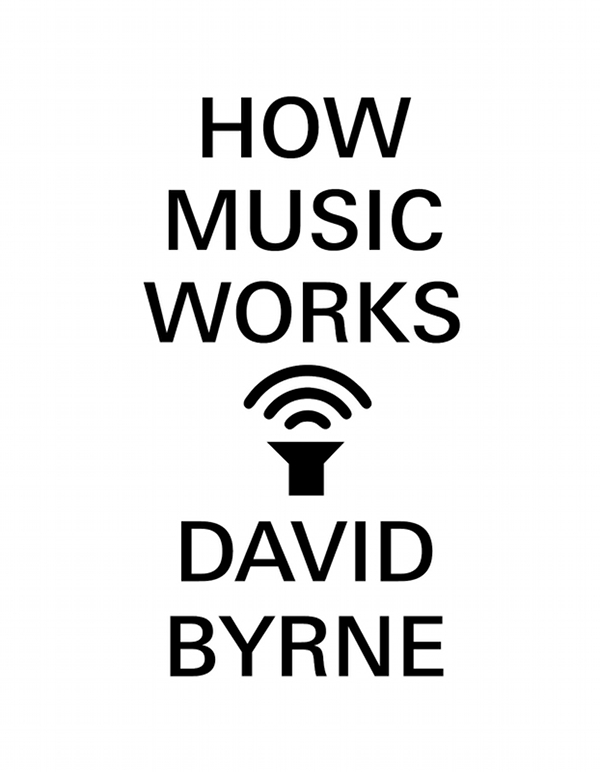 How Music Works by David Byrne. Book review.