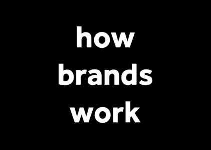 How brands work (in my experience)